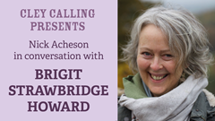 Cley Calling Presents: Brigit Strawbridge Howard in conversation with Nick Acheson