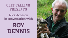 Cley Calling Presents: Roy Dennis in conversation with Nick Acheson